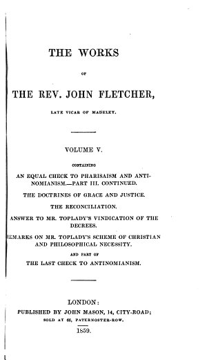 The Works of the Rev  John Fletcher  Late Vicar of Madeley