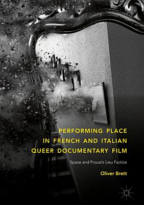 Performing Place in French and Italian Queer Documentary Film PDF