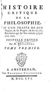 Histoire critique de la philosophie: où l'on traite de son origine, de ses progrès, & des diverses révolutions qui lui sont arrivées jusqu'à notre tems, Volume1