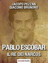 Pablo Escobar: Il Re dei Narcos