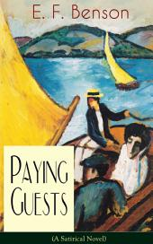 Paying Guests (A Satirical Novel): From the author of Queen Lucia, Miss Mapp, Lucia in London, Mapp and Lucia, Lucia's Progress, Trouble for Lucia, The Relentless City, Dodo, Spook Stories, The Room in the Tower and many more