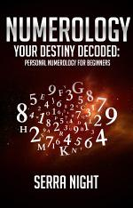 NUMEROLOGY Your Destiny Decoded: Personal Numerology For Beginners