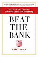Beat The Bank: Canadian Guide To Simply Successful Investing