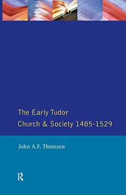 The Early Tudor Church and Society 1485 1529 PDF