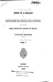 Historia de la legislacion y recitaciones del derecho civil de España: 5, Volumen 4
