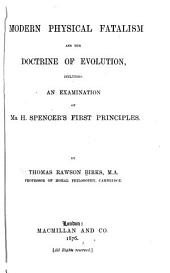 Modern Physical Fatalism and the Doctrine of Evolution: Including an Examination of H. Spencer's First Principles
