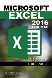 Microsoft Excel 2016 For Mac: A Guide for Seniors
