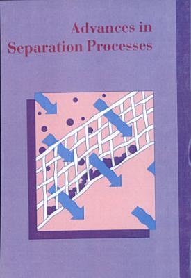Advances in Separation Processes PDF