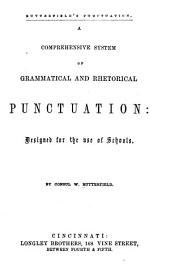 A comprehensive system of grammatical and rhetorical punctuation: designed for the use of schools