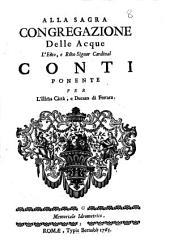 Alla sagra Congregazione delle acque l'eminentissimo, e reverendissimo signor cardinal Conti ponente per l'illustrissima città, e ducato di Ferrara. Memoriale idrometrico[Teodoro Bonati]