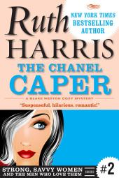 The Chanel Caper (Strong, Savvy Women...And The Men Who Love Them, Book #2): Chick Lit For Chicks Who Weren't Born Yesterday