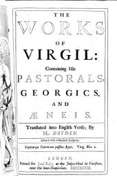 The Works of Virgil: Containing His Pastorals, Georgics, and Aeneis ; Translated Into English Verse by M. Dryden