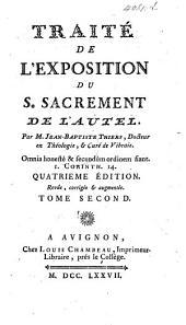 Traité de l'Exposition du St. Sacrement de l'Autel ... Nouvelle édition reveuë,&augmenté de deux livres: Volume 2