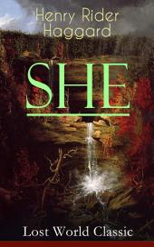 "SHE (Lost World Classic): One of the Most Influential Novels in Modern Science Fiction Literature - Discovery of the Lost Kingdom in Africa Ruled by the Supernatural Ayesha or ""She-who-must-be-obeyed"""