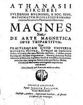 Athanasii Kircheri Fuldensis Buchonii e Soc. Jesu, mathematum in collegio romano ... magnes sive de arte magnetica opus tripartitum ...
