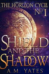 Shield and the Shadow: The Horizon Cycle #1