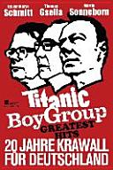 Titanic Boy Group Greatest Hits   20 Jahre Krawall f  r Deutschland PDF