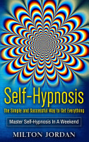 Self Hypnosis   The Simple and Successful Way to Get Everything PDF