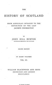 The History of Scotland: From Agricola's Invasion to the Extinction of the Last Jacobite Insurrection, Volume 3