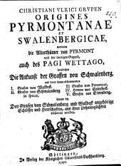 Christiani Vlrici Grvpen Origines Pyrmontanae et Swalenbergicae: worinnen die Alterthümer von Pyrmont und der dortigen Gegend, auch des Pagi Wettago ... erläutert werden