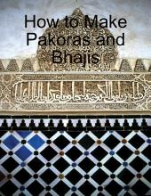 How to Make Pakoras and Bhajis