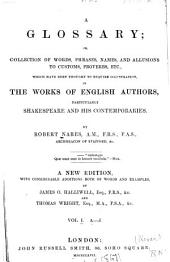 A Glossary, Or, Collection of Words, Phrases, Names and Allusions to Customs, Proverbs, Etc: Which Have Been Thought to Require Illustration, in the Works of English Authors, Particularly Shakespeare and His Contemporaries