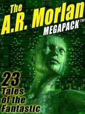 The A.R. Morlan MEGAPACK ®: 23 Tales of the Fantastic