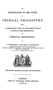 An Introduction to the Study of Chemical Philosophy: Being a Preparatory View of the Forces which Concur to the Production of Chemical Phenomena