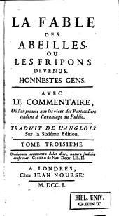 La fable des abeilles, ou Les fripons devenus honnestes gens: avec le commentaire, où l'on prouve que les vices des particuliers tendent à l'avantage du public, Volume3
