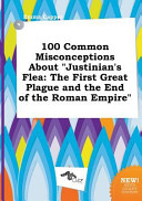 100 Common Misconceptions about Justinian's Flea