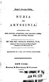 Nubia and Abyssinia: Comprehending Their Civil History, Antiquities, Arts, Religion, Literature, and Natural History