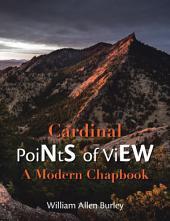 Cardinal Points of View: A Modern Chapbook