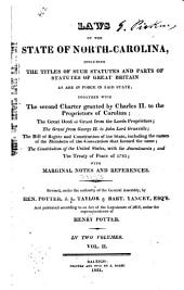 Laws of the State of North-Carolina: Including the Titles of Such Statutes and Parts of Statutes of Great Britain as are in Force in Said State : Together with the Second Charter Granted by Charles II. to the Proprietors of Carolina, the Great Deed of Grant from the Lords Proprietors, the Grant from George II. to John Lord Granville, the Bill of Rights and Constitution of the State : Including the Names of the Members of the Convention that Formed the Same, the Constitution of the United States, with the Amendments and the Treaty of Peace of 1783 : with Marginal Notes and References, Volume 2