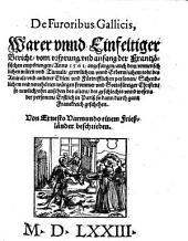 De Furoribus Gallicis: Warer vnnd Einfeltiger Bericht, vom vrsprung vnd anfang der Frantzösischen empörungen, Anno 1561. angefangen, auch dem vnmenschlichen wüten vnd Tumult, grewlichem vnnd erbermlichem todt des Amirals vnd anderer Edlen vnd Fürtrefflichen personen, Schendlichem vnd vnerhörten würgen frommer vnd Gottsfürtiger Christen, so newlich ... Erstlich in Pariß so dann durch gantz Franckreich geschehen