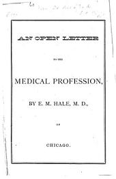 An Open Letter to the Medical Profession: Being a History and Defense of Dr. Hale's Pamphlet, Entitled, On the Homeopathic Treatment of Abortion ... to which is Added ... a Facsimile of the Original Pamphlet