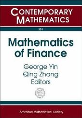 Mathematics of Finance: Proceedings of an AMS-IMS-SIAM Joint Summer Research Conference on Mathematics of Finance, June 22-26, 2003, Snowbird, Utah