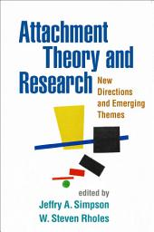 Attachment Theory and Research: New Directions and Emerging Themes