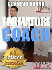 FORMATORE COACH. Strategie di Comunicazione, Leadership, Team Building e Public Speaking per la Formazione.: Formazione Personale, Aziendale, Outdoor per parlare in pubblico come Formatori (Ebook Italiano - Anteprima Gratis)