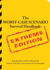 The Worst-Case Scenario Survival Handbook: Extreme Edition