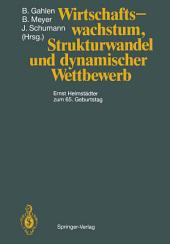 Wirtschaftswachstum, Strukturwandel und dynamischer Wettbewerb: Ernst Helmstädter zum 65. Geburtstag
