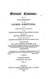 Oriental Customs: Or, an Illustration of the Sacred Scriptures: By an Explanatory Application of the Customs and Manners of the Eastern Nations, and Especially the Jews, Therein Alluded to : Collected from the Most Celebrated Travellers and the Most Eminent Critics, Volume 2
