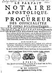 Le Parfait notaire apostolique et procureur des officialités et cours ecclésiastiques... ensemble les formalitez qui s'observent aujourd'hui pour les dispenses et la célébration du mariage