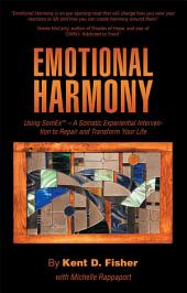 Emotional Harmony: Using SomEx – A Somatic Experiential Intervention to Repair and Transform Your Life