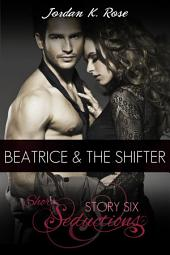 Beatrice & The Shifter, Short Seductions, Story Six: Short Seductions, Story Six