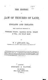 The History of Law of Tenures of Land in England and Ireland; with Particular Reference to Inheritable Tenancy; Leasehold Tenure; Tenancy at Will; and Tenant Right