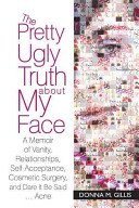The Pretty Ugly Truth About My Face