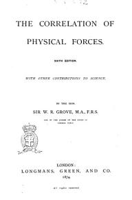 The Correlation of Physical Forces by W R  Grove PDF