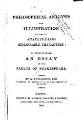 A Philosophical Analysis and Illustration of Some of Shakespeare's Remarkable Characters: To which is Added, an Essay on the Faults of Shakespeare
