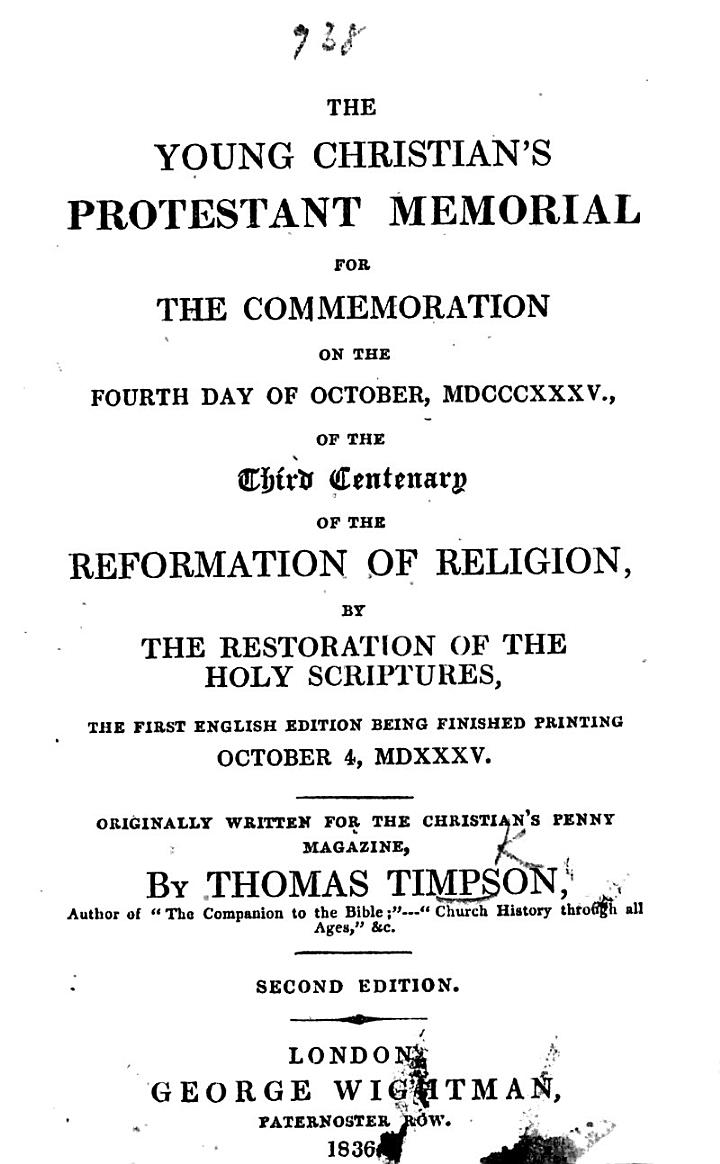 The Young Christian's Protestant Memorial for the commemoration, on the fourth day of October 1835, of the third centenary of the Reformation of Religion, by the restoration of the Holy Scriptures, etc