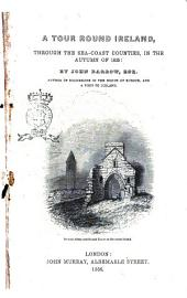 A Tour Round Ireland, Through the Sea-coast Counties in the Autumn of 1835 by John Barrow